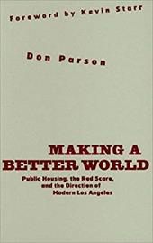 Making a Better World: Public Housing, the Red Scare, and the Direction of Modern Los Angeles 3474502
