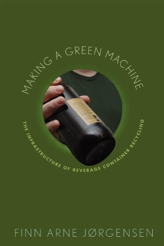 Making a Green Machine: The Infrastructure of Beverage Container Recycling 9780813550541