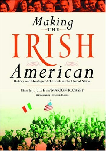 Making the Irish American: History and Heritage of the Irish in the United States 9780814752081