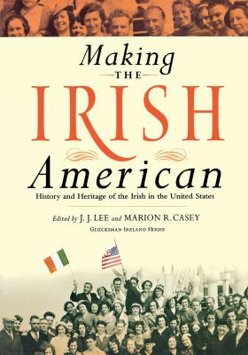 Making the Irish American: History and Heritage of the Irish in the United States 9780814752180