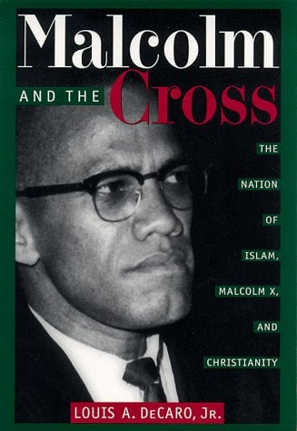 Malcolm and the Cross: The Nation of Islam, Malcolm X, and Christianity 9780814718605