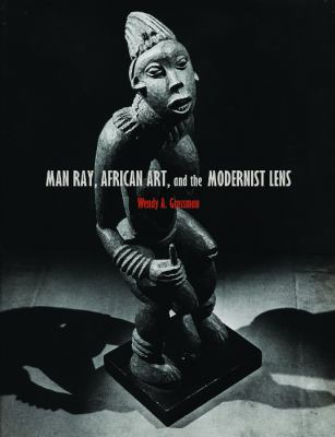 Man Ray, African Art, and the Modernist Lens 9780816670178