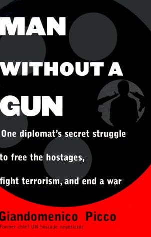 Man Without a Gun: One Diplomat's Secret Struggle to Free the Hostages, Fight Terrorism, and End a War 9780812929102