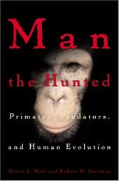 Man the Hunted: Primates, Predators, and Human Evolution