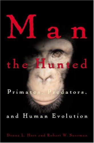 Man the Hunted: Primates, Predators, and Human Evolution 9780813339368
