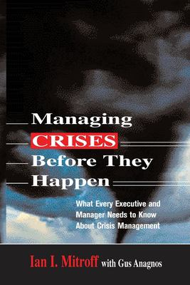 Managing Crises Before They Happen: What Every Executive and Manager Needs to Know about Crisis Management 9780814473283