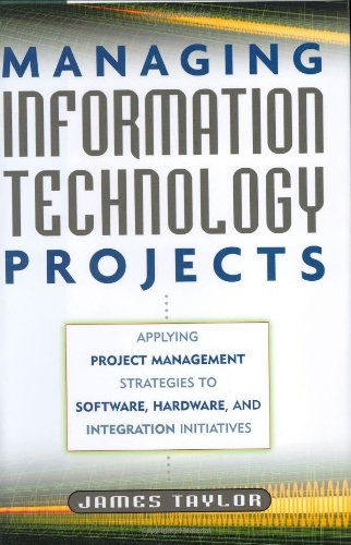 Managing Information Technology Projects: Applying Project Management Strategies to Software, Hardware, and Integration Initiatives 9780814408117