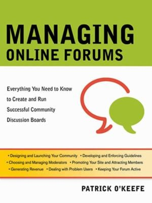 Managing Online Forums: Everything You Need to Know to Create and Run Successful Community Discussion Boards 9780814401972