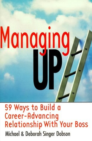 Managing Up: 59 Ways to Build a Career-Advancing Relationship with Your Boss 9780814470428