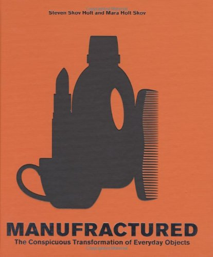 Manufractured: The Conspicuous Transformation of Everyday Objects 9780811865098