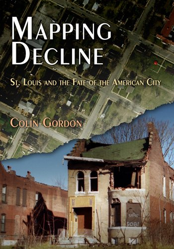 Mapping Decline: St. Louis and the Fate of the American City 9780812220940