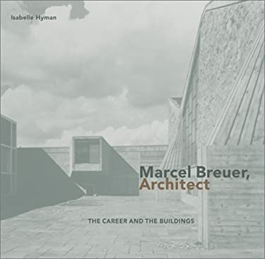 Marcel Breuer, Architect: The Career and the Buildings 9780810942653