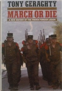 March or Die: A New History of the French Foreign Legion