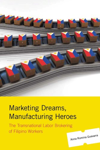 Marketing Dreams, Manufacturing Heroes: The Transnational Labor Brokering of Filipino Workers 9780813546346