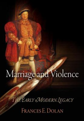 Marriage and Violence: The Early Modern Legacy 9780812240757