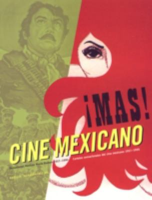 Mas! Cine Mexicano: Carteles Sensacionales del Cine Mexicano, 1957-1990 9780811854498