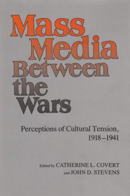 Mass Media between the Wars: Perceptions of Cultural Tension, 1918-1941 9780815623076