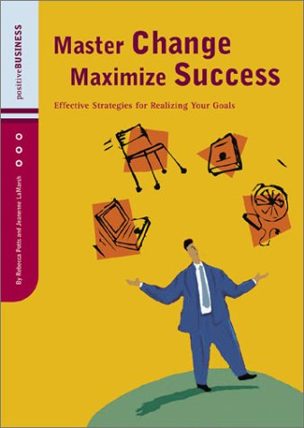 Master Change, Maximize Success: Effective Strategies for Realizing Your Goals 9780811841702