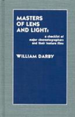 Masters of Lens and Light: A Checklist of Major Cinematographers and Their Feature Films 9780810824546