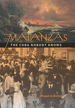 Matanzas: The Cuba Nobody Knows 9780813034324