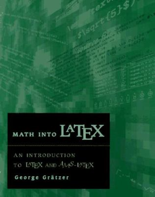 Math into LaTex : An Introduction to LaTex and AMS-LaTex - 2nd Edition