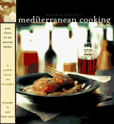 Matthew Kenney's Mediterranean Cooking: Great Flavors for the American Kitchen 9780811814430