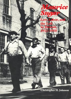 Maurice Sugar: Law, Labor, and the Left in Detroit, 1912-1950 9780814318522
