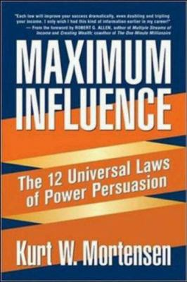 Maximum Influence: The 12 Universal Laws of Power Persuasion 9780814472583