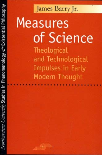 Measures of Science: Theological and Technological Impulses in Early Modern Thought 9780810114258
