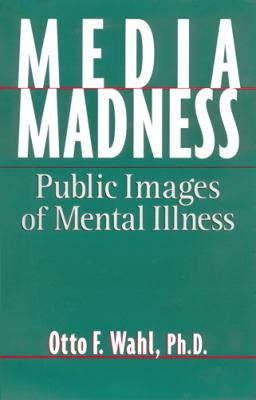 Media Madness: Public Images of Mental Illness 9780813522135
