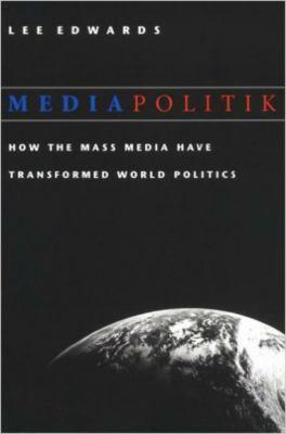 Mediapolitik: How the Mass Media Have Transformed World Politics 9780813209920