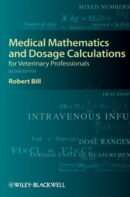 Medical Mathematics and Dosage Calculations for Veterinary Professionals 9780813823638