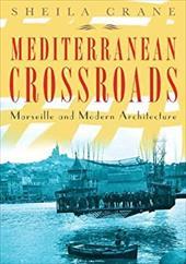 Mediterranean Crossroads: Marseille and Modern Architecture