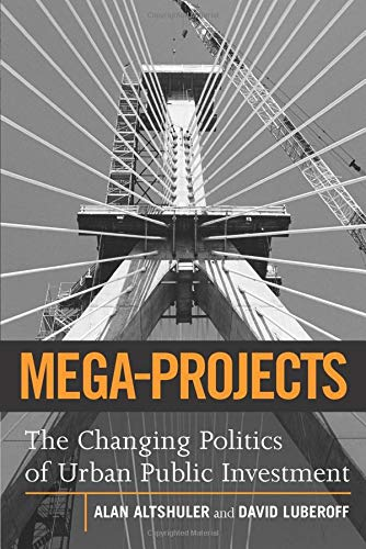 Mega-Projects: The Changing Politics of Urban Public Investment 9780815701293
