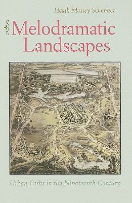 Melodramatic Landscapes: Urban Parks in the Nineteenth Century 9780813928425