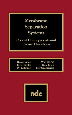 Membrane Separation Systems: Recent Developments and Future Direction 9780815512707