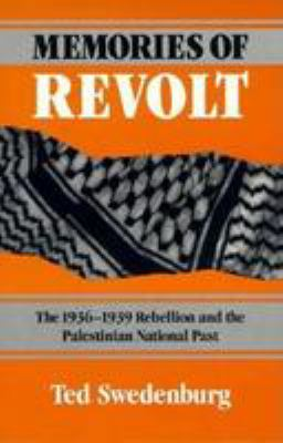 Memories of Revolt: The 1936-1939 Rebellion and the Palestinian National Past 9780816621651