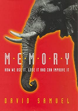 Memory: How We Use It, Lose It and Can Improve It 9780814781456