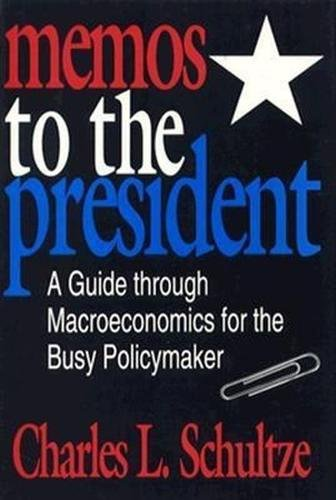 Memos to the President: A Guide Through Macroeconomics for the Busy Policymaker 9780815777786
