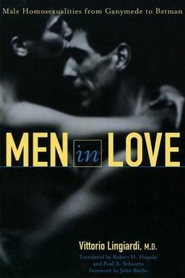 Men in Love: Male Homosexualities from Ganymede to Batman 9780812695151