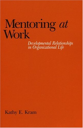 Mentoring at Work: Developmental Relationships in Organizational Life 9780819167552