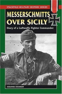 Messerschmitts Over Sicily: Diary of a Luftwaffe Fighter Commander 9780811731591