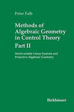 Methods of Algebraic Geometry in Control Theory: Part II 9780817641139