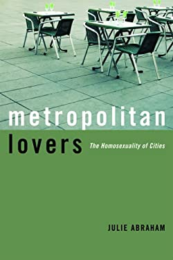 Metropolitan Lovers: The Homosexuality of Cities 9780816638185