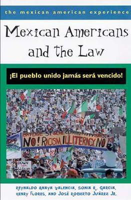 Mexican Americans and the Law: El Pueblo Unido Jamas Sera Vencido! 9780816522798