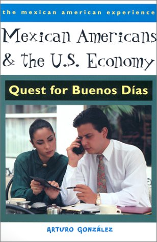 Mexican Americans and the U.S. Economy: Quest for Buenos Dias
