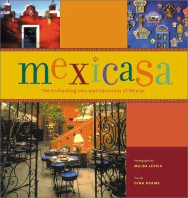 Mexicasa: The Enchanting Inns and Haciendas of Mexico 9780811828062