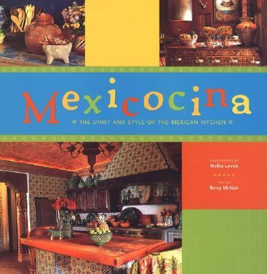 Mexicocina: The Spirit and Style of the Mexican Kitchen 9780811845281