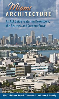 Miami Architecture: An AIA Guide Featuring Downtown, the Beaches, and Coconut Grove 9780813034713