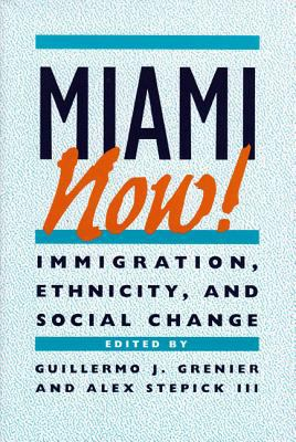 Miami Now!: Immigration, Ethnicity, and Social Change 9780813011554